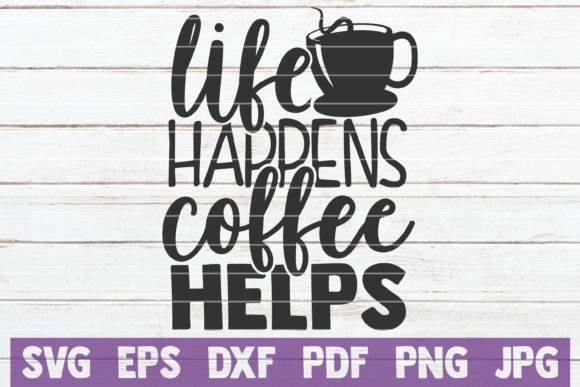 Download Free Life Happens Coffee Helps Graphic By Mintymarshmallows for Cricut Explore, Silhouette and other cutting machines.