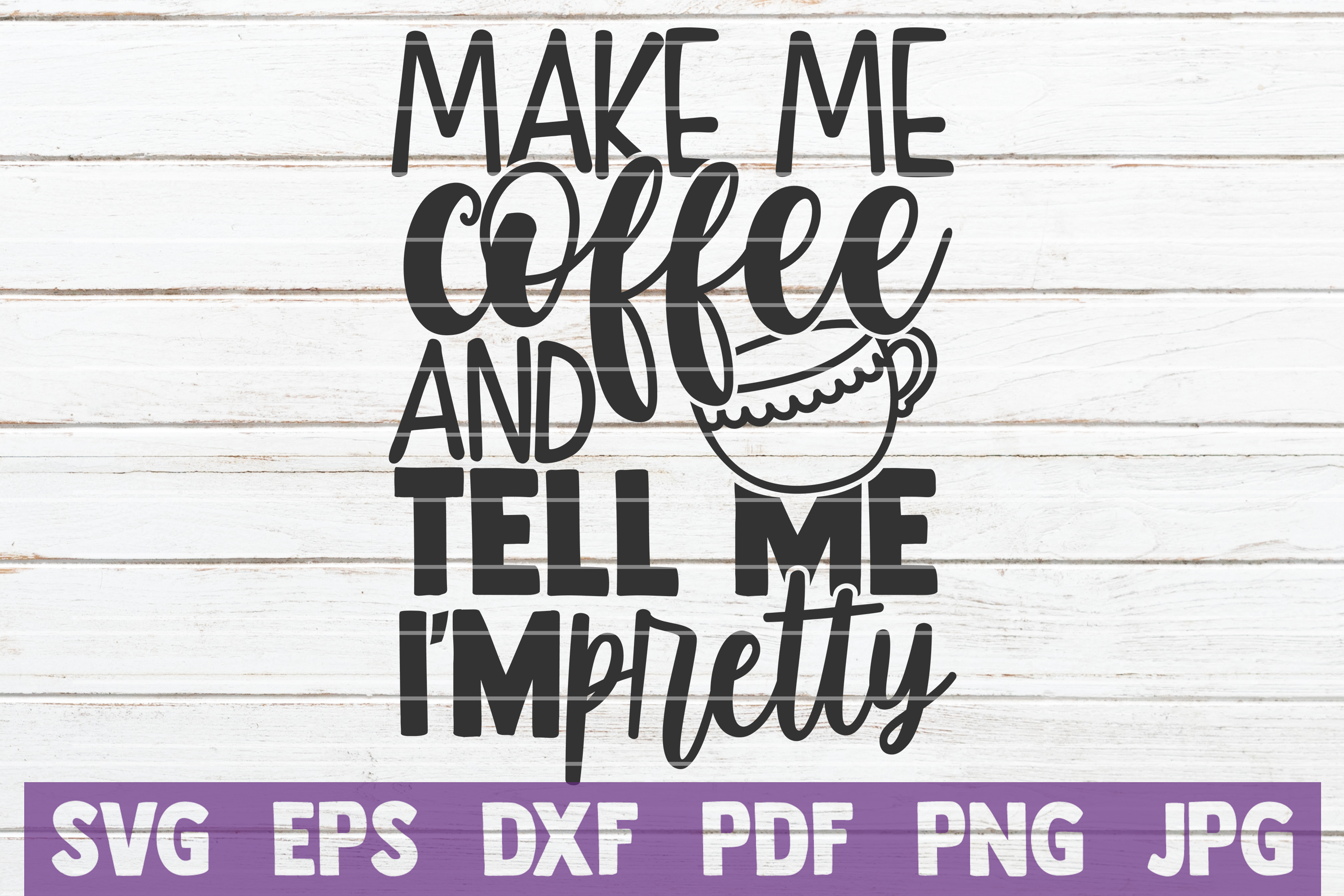 Download Free Make Me Coffee And Tell Me I M Pretty Graphic By for Cricut Explore, Silhouette and other cutting machines.