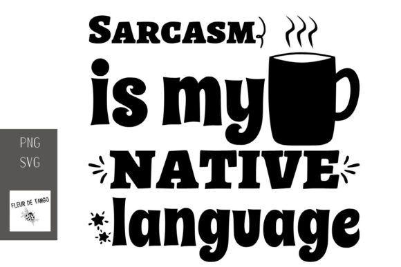 Download Free Sarcasm Is My Native Language Graphic By Fleur De Tango for Cricut Explore, Silhouette and other cutting machines.