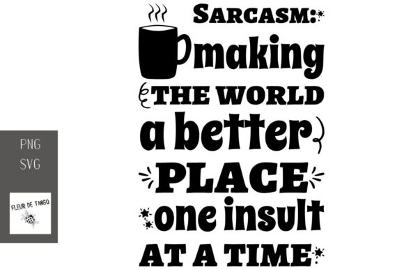 Download Free Sarcasm Making The World A Better Place Graphic By Fleur De for Cricut Explore, Silhouette and other cutting machines.