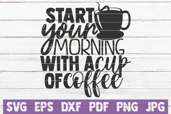 Download Free Start Your Morning With A Cup Of Coffee Graphic By for Cricut Explore, Silhouette and other cutting machines.