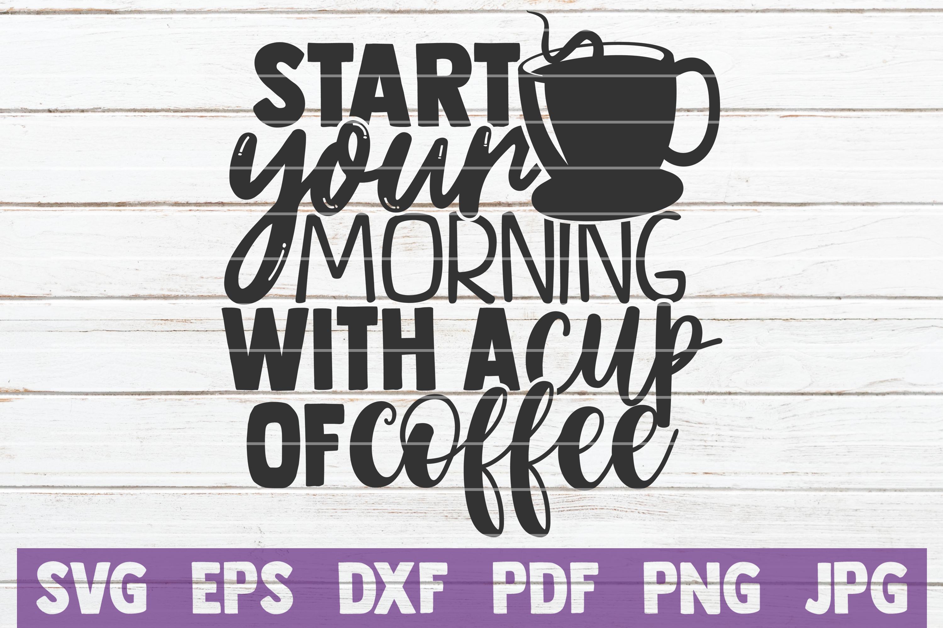 Download Free Start Your Morning With A Cup Of Coffee Graphic By SVG Cut Files