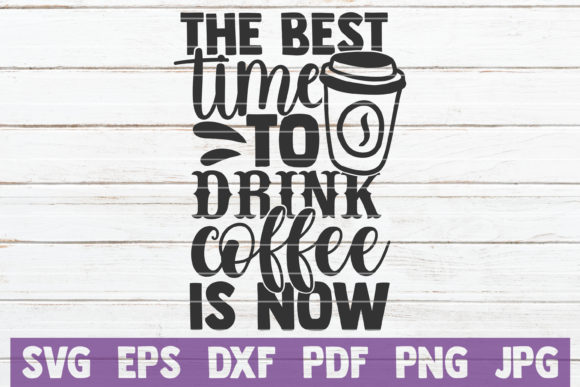 Download Free The Best Time To Drink Coffee Is Now Graphic By for Cricut Explore, Silhouette and other cutting machines.