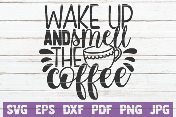 Wake Up and Smell the Coffee Graphic Crafts By MintyMarshmallows