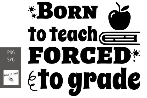 Download Free Born To Teach Forced To Grade Graphic By Fleur De Tango for Cricut Explore, Silhouette and other cutting machines.