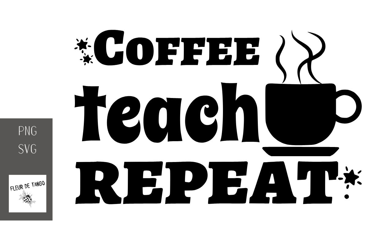 Download Free Coffee Teach Repeat Graphic By Fleur De Tango Creative Fabrica for Cricut Explore, Silhouette and other cutting machines.
