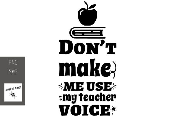 Download Free Don T Make Me Use My Teacher Voice Graphic By Fleur De Tango for Cricut Explore, Silhouette and other cutting machines.