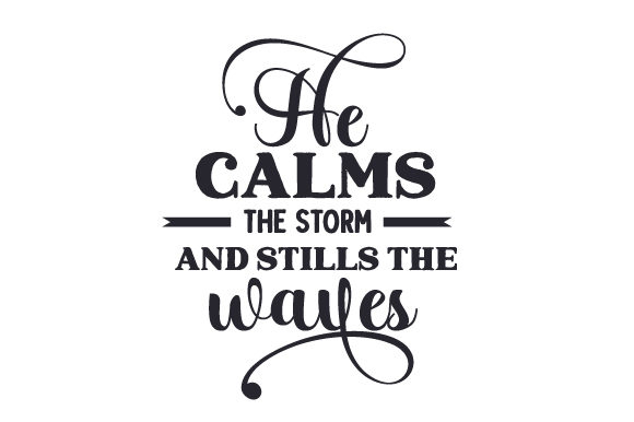 He Calms the Storm and Stills the Waves Religious Craft Cut File By Creative Fabrica Crafts