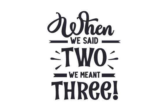 Download Free When We Said Two We Meant Three Svg Cut File By Creative for Cricut Explore, Silhouette and other cutting machines.