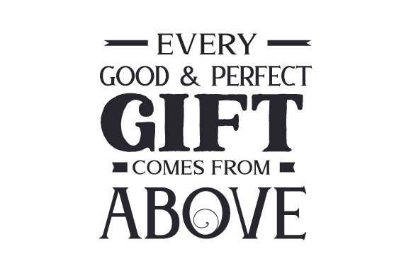 Download Free Every Good Perfect Gift Comes From Above Svg Cut File By for Cricut Explore, Silhouette and other cutting machines.