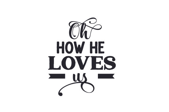 Oh How He Loves Us Religious Craft Cut File By Creative Fabrica Crafts