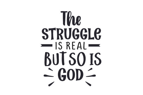 The Struggle is Real but so is God Religious Craft Cut File By Creative Fabrica Crafts