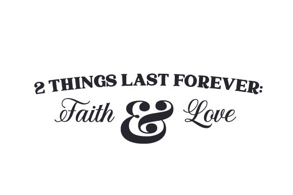 Download Free 2 Things Last Forever Faith And Love Svg Cut File By Creative for Cricut Explore, Silhouette and other cutting machines.