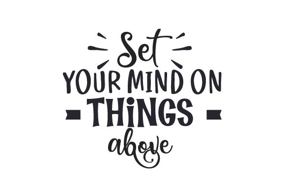 Download Free Set Your Mind On Things Above Svg Cut File By Creative Fabrica SVG Cut Files