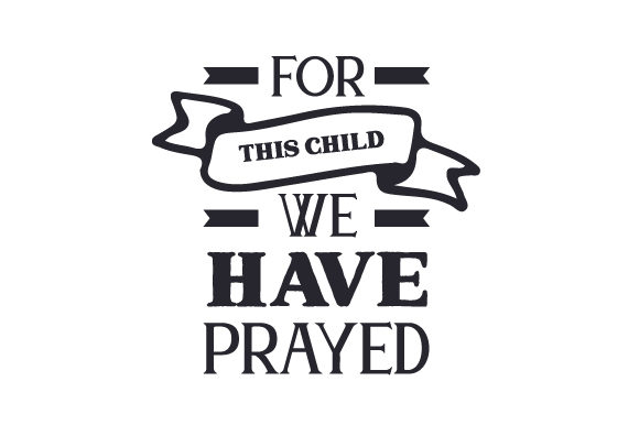 Download Free For This Child We Have Prayed Svg Cut File By Creative Fabrica for Cricut Explore, Silhouette and other cutting machines.