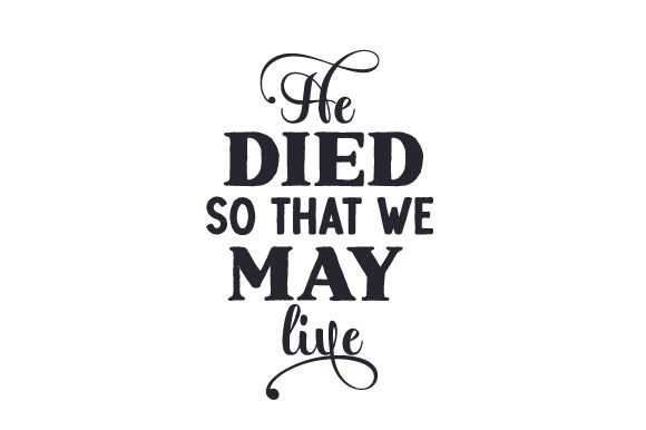 He Died so That We May Live Religious Craft Cut File By Creative Fabrica Crafts