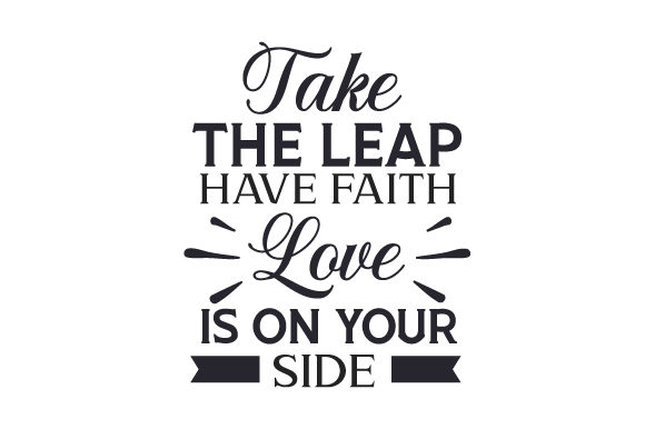 Take the Leap, Have Faith, Love is on Your Side Religious Craft Cut File By Creative Fabrica Crafts