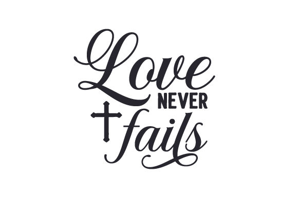 Love Never Fails Religious Craft Cut File By Creative Fabrica Crafts