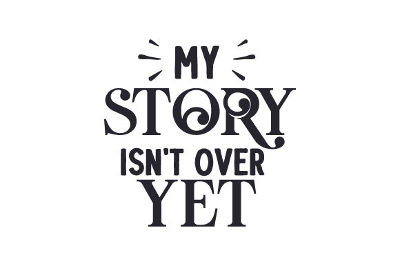 My Story Isn't over Yet Religious Craft Cut File By Creative Fabrica Crafts
