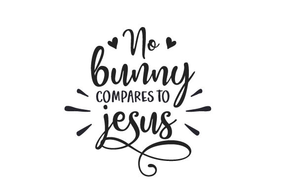 No Bunny Compares to Jesus Easter Craft Cut File By Creative Fabrica Crafts - Image 1