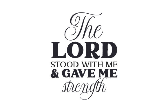 The Lord Stood with Me & Gave Me Strength Religion Plotterdatei von Creative Fabrica Crafts