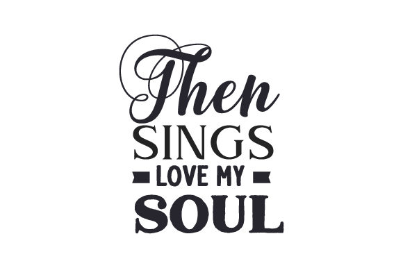 Download Free Then Sings Love My Soul Svg Cut File By Creative Fabrica Crafts for Cricut Explore, Silhouette and other cutting machines.