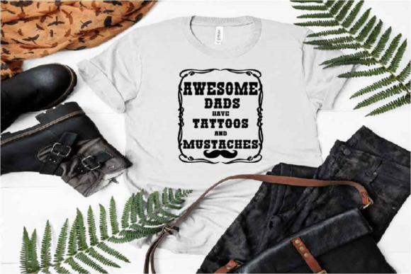 Download Free Awesome Dads Have Tattoos And Mustaches Graphic By Sweet for Cricut Explore, Silhouette and other cutting machines.