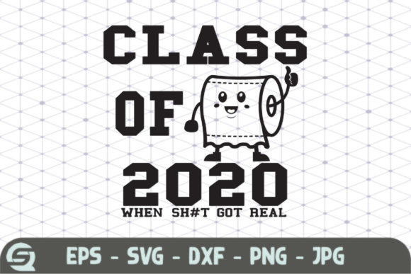 Class of 2020 when Sh*t Gets Real 1 Graphic Crafts By Crafty Files