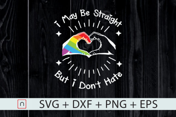 Download Free Lgbt I May Be Straight But I Don T Hate Graphic By Novalia for Cricut Explore, Silhouette and other cutting machines.