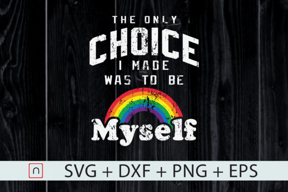 Download Free Lgbt Only Choice I Made Was To Be Myself Graphic By Novalia for Cricut Explore, Silhouette and other cutting machines.