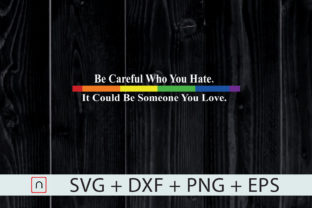 Download Free Lgtb Be Careful Who You Hate Rainbow Graphic By Novalia for Cricut Explore, Silhouette and other cutting machines.