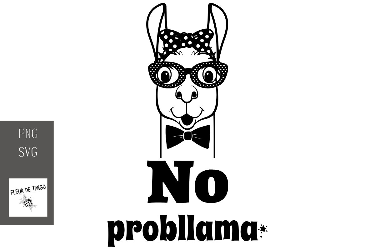 Download Free No Probllama Cutting File Graphic By Fleur De Tango Creative for Cricut Explore, Silhouette and other cutting machines.