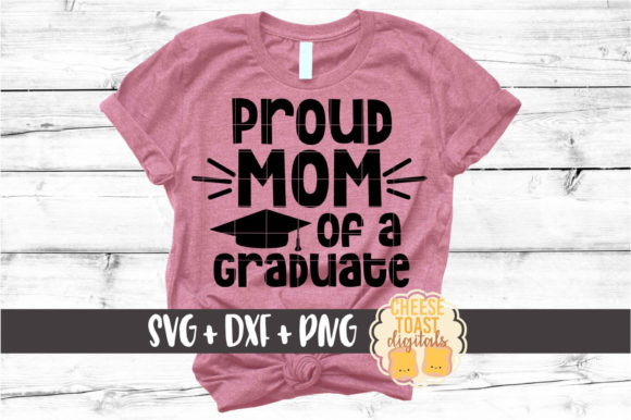 Download Free Proud Mom Of A Graduate Graphic By Cheesetoastdigitals for Cricut Explore, Silhouette and other cutting machines.