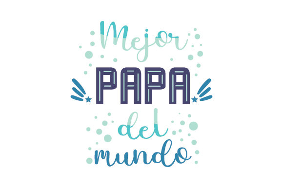 Mejor Papa Del Mundo Father's Day Craft Cut File By Creative Fabrica Crafts