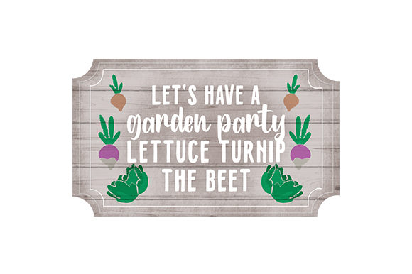 Let's Have a Garden Party Lettuce Turnip the Beet Hobbies Craft Cut File By Creative Fabrica Crafts