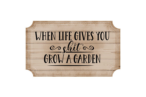 When Life Gives You Shit, Grow a Garden Hobbies Plotterdatei von Creative Fabrica Crafts