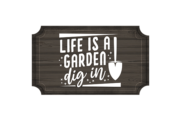 Download Free Life Is A Garden Dig In Svg Cut File By Creative Fabrica Crafts for Cricut Explore, Silhouette and other cutting machines.