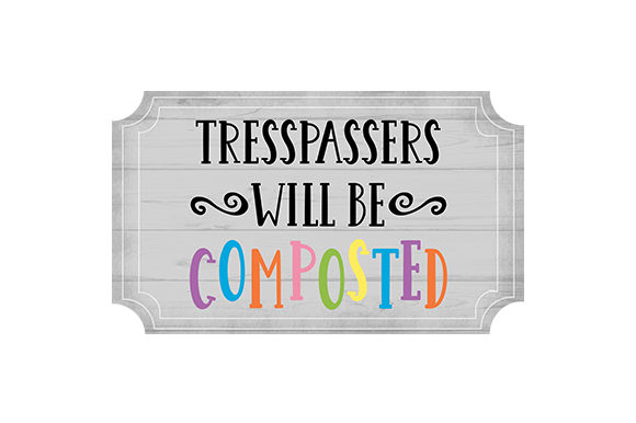 Download Free Tresspassers Will Be Composted Svg Cut File By Creative Fabrica for Cricut Explore, Silhouette and other cutting machines.