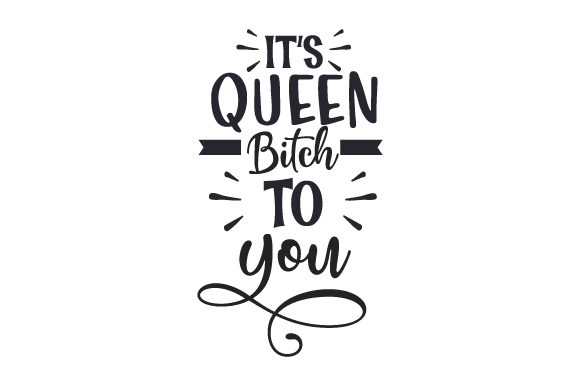 IT'S Queen Bitch to You Quotes Craft Cut File By Creative Fabrica Crafts