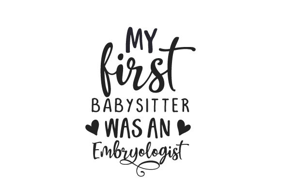 My First Babysitter Was an Embryologist Work Craft Cut File By Creative Fabrica Crafts