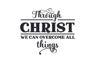 Through Christ We Can Overcome All Things Religious Craft Cut File By Creative Fabrica Crafts