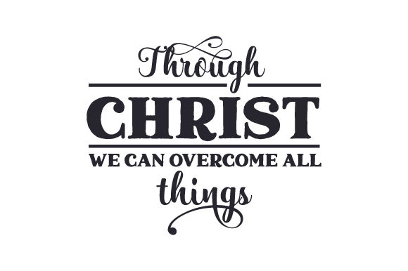Through Christ We Can Overcome All Things Religion Plotterdatei von Creative Fabrica Crafts