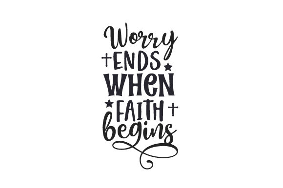 Download Free Worry Ends When Faith Begins Svg Cut File By Creative Fabrica for Cricut Explore, Silhouette and other cutting machines.
