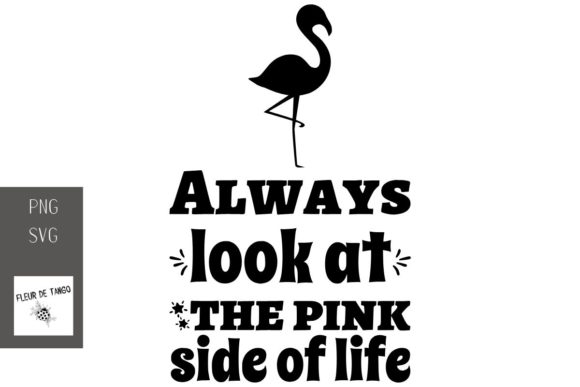 Download Free Always Look At The Pink Side Of Life Graphic By Fleur De Tango for Cricut Explore, Silhouette and other cutting machines.
