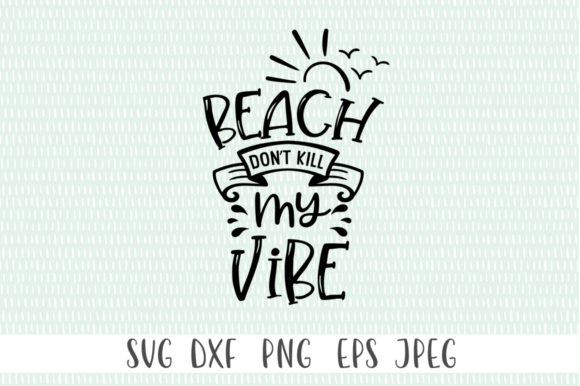 Print on Demand: Beach - Beach Don't Kill My Vibe Graphic Crafts By Simply Cut Co