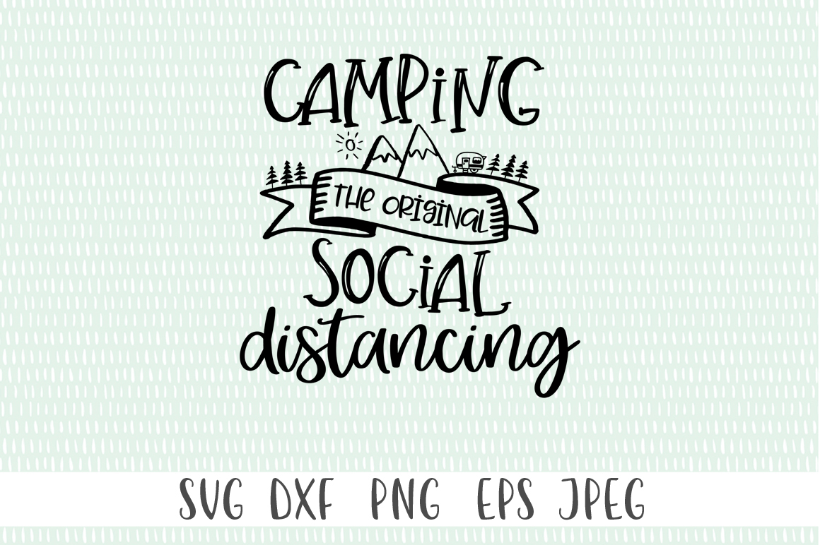 Download Free Camping The Original Social Distancing Graphic By Simply Cut Co for Cricut Explore, Silhouette and other cutting machines.