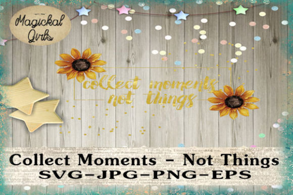 Download Free Collect Moments Not Things Graphic By Magickal Girls for Cricut Explore, Silhouette and other cutting machines.