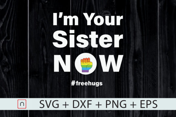 Download Free I Am Your Sister Now Gay Pride Lgbt Fist Graphic By Novalia for Cricut Explore, Silhouette and other cutting machines.