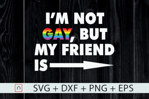 Download Free I M Not Gay But My Friend Is Lgbt Ally Graphic By Novalia for Cricut Explore, Silhouette and other cutting machines.
