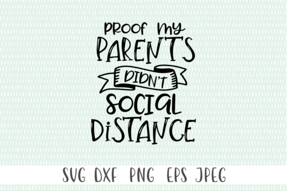 Print on Demand: Proof My Parents Didn't Social Distance Graphic Crafts By Simply Cut Co